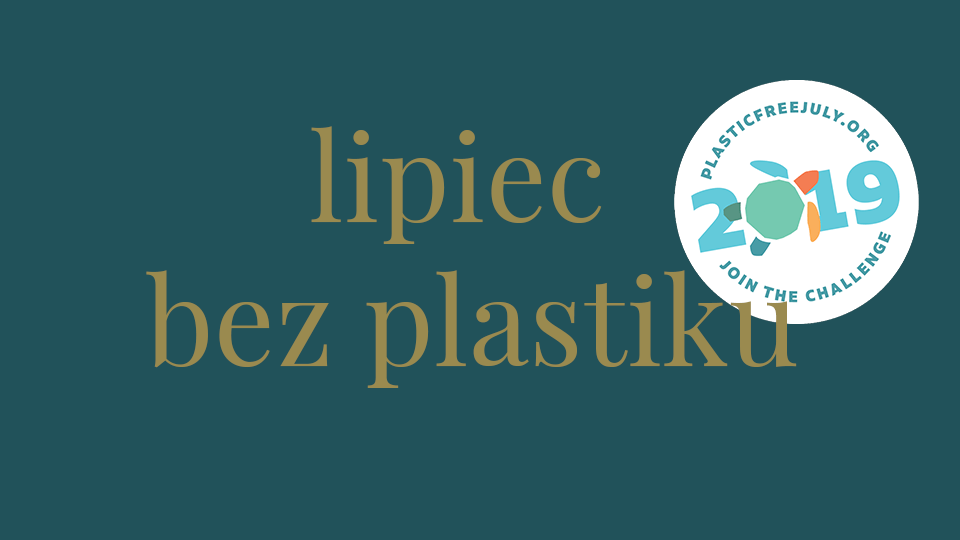 Plastic Free July – Lipiec bez plastiku